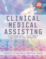 Clinical Medical Assisting : A Professional, Field Smart Approach to the Workplace (Book Only) - Michelle Heller