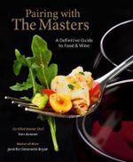 Food And Wine Pairing With The Masters : A Definitive Guide to Food and Wine - Arnone