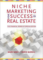 Niche Marketing for Success in Real Estate : The Financial Power of Specialization - Mark Nash