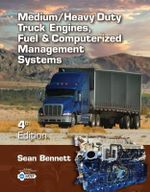 Medium/Heavy Duty Truck Engines, Fuel & Computerized Management Systems : 4th Edition - Sean Bennett