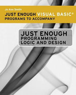 Just Enough Visual Basic Programs for Ferrell's Just Enough Programming Logic and Design : The Complete History of a Criminal World - Jo Ann Smith