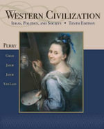 Western Civilization : Ideas, Politics, and Society : 10th Edition - Marvin Perry