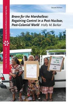 Bravo for the Marshallese : Regaining Control in a Post-Nuclear, Post-Colonial World - Holly Barker