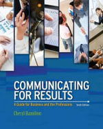 Communicating For Results : A Guide for Business and the Professions - Cheryl Hamilton