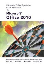 Microsoft Certified Application Specialist Exam Reference for Microsoft Office 2010 - Course Technology