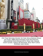 Off the Record Guide to the Hollywood Walk of Fame : 2008 Hollywood Star Recipients, Including Cate Blanchett, Stan Lee, Susan Saint James, Vince McMahon, Red Hot Chili Peppers and More - Victoria Hockfield