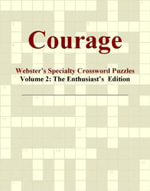 Courage - Webster's Specialty Crossword Puzzles, Volume 2 : The Enthusiast's  Edition - Inc. ICON Group International