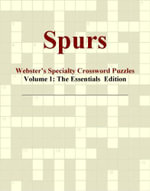 Spurs - Webster's Specialty Crossword Puzzles, Volume 1 : The Essentials  Edition - Inc. ICON Group International