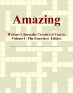 Amazing - Webster's Specialty Crossword Puzzles, Volume 1 : The Essentials  Edition - Inc. ICON Group International