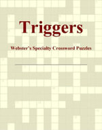 Triggers - Webster's Specialty Crossword Puzzles - Inc. ICON Group International