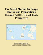 The World Market for Soups, Broths, and Preparations Thereof : A 2011 Global Trade Perspective - Inc. ICON Group International