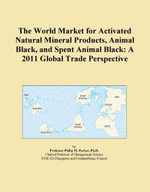 The World Market for Activated Natural Mineral Products, Animal Black, and Spent Animal Black : A 2011 Global Trade Perspective - Inc. ICON Group International