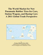 The World Market for New Pneumatic Rubber Tires for Cars, Station Wagons, and Racing Cars : A 2011 Global Trade Perspective - Inc Icon Group International