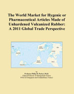 The World Market for Hygenic or Pharmaceutical Articles Made of Unhardened Vulcanized Rubber : A 2011 Global Trade Perspective - Inc. ICON Group International