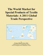 The World Market for Special Products of Textile Materials : A 2011 Global Trade Perspective - Inc. ICON Group International