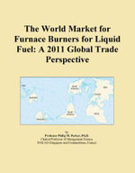 The World Market for Furnace Burners for Liquid Fuel : A 2011 Global Trade Perspective - Inc. ICON Group International