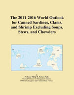The 2011-2016 World Outlook for Canned Sardines, Clams, and Shrimp Excluding Soups, Stews, and Chowders - Inc. ICON Group International
