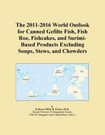 The 2011-2016 World Outlook for Canned Gefilte Fish, Fish Roe, Fishcakes, and Surimi-Based Products Excluding Soups, Stews, and Chowders - Inc. ICON Group International