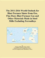 The 2011-2016 World Outlook for Blast Furnace Sinter from Ore, Flue Dust, Blast Furnace Gas and Other Materials Made in Steel Mills Excluding Ferroall - Inc. ICON Group International