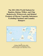 The 2011-2016 World Outlook for Bamboo, Rattan, Willow, and Chip Basketwork, Wickerwork, and Related Products of Fibrous Vegetable Substances Excludin - Inc. ICON Group International