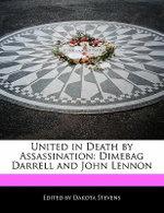 United in Death by Assassination : Dimebag Darrell and John Lennon - Dakota Stevens