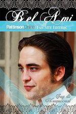 Bel Ami : Pattinson Online Fansite Edition - Guy de Maupassant