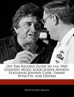 Off the Record Guide to the 1969 Country Music Association Awards : Featuring Johnny Cash, Tammy Wynette, and Others - Miles Branum