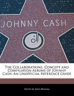 The Collaborations, Concept and Compilation Albums of Johnny Cash : An Unofficial Reference Guide - Miles Branum