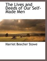 The Lives and Deeds of Our Self-Made Men - Harriet Beecher Stowe