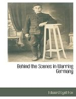 Behind the Scenes in Warring Germany - Edward Lyell Fox