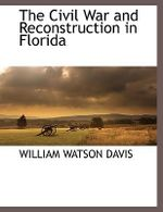 Civil War and Reconstruction in Florida - WILLIAM WATSON DAVIS