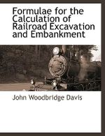 Formulae for the Calculation of Railroad Excavation and Emba - John Woodbridg Davis