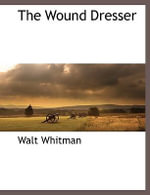 Wound Dresser - Walt Whitman
