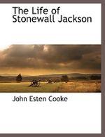 The Life of Stonewall Jackson - John Esten Cooke