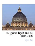St. Ignatius Loyola and the Early Jesuits - Stewart Rose