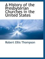 History of the Presbyterian Churches in the United States - Robert Ellis Thompson