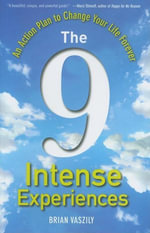 The 9 Intense Experiences : An Action Plan to Change Your Life Forever - Brian Vaszily