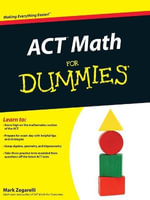 ACT Math For Dummies : For Dummies - Mark Zegarelli