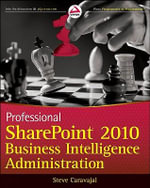 Professional SharePoint 2010 Business Intelligence Administration - Steve Caravajal