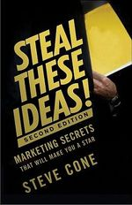 Steal These Ideas! : Marketing Secrets That Will Make You a Star - Steve Cone