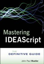 Mastering IDEAScript : The Definitive Guide with Website - IDEA