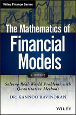The Mathematics of Financial Models + Website : Solving Real-world Problems with Quantitative Methods - Kannoo Ravindran