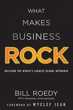 What Makes Business Rock : Building the World's Largest Global Networks - Bill Roedy