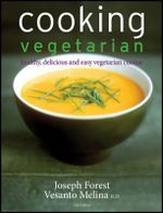 Cooking Vegetarian : Healthy, Delicious and Easy Vegetarian Cuisine - Vesanto Melina