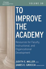 To Improve the Academy : Resources for Faculty, Instructional, and Organizational Development - Judith E. Miller