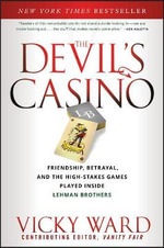 The Devil's Casino : Friendship, Betrayal, and the High-stakes Games Played Inside Lehman Brothers - Vicky Ward