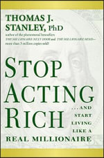 Stop Acting Rich : and Start Living Like a Real Millionaire - Thomas J. Stanley