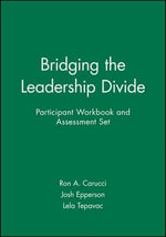 Bridging the Leadership Divide Participant Workbook and Assessment Set - Ron A. Carucci