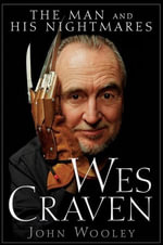 Wes Craven : The Man and his Nightmares - John Wooley