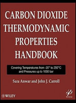 Carbon Dioxide Thermodynamic Properties Handbook : Covering Temperatures from -20 Degrees to 250 Degrees Celcius and Pressures Up to 1000 Bar - John J. Carroll